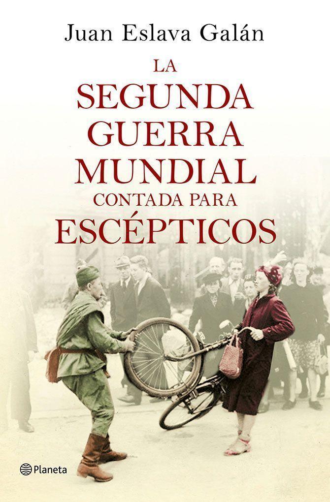 Portada del libro La Segunda Guerra Mundial para escépticos de Juan Eslava Galán publicada por Planeta