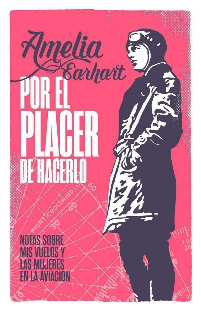 Amelia Earhart escribe sobre aviación y sobre mujeres en su libro Por el placer de hacerlo, publicado en España por Macadán Libros