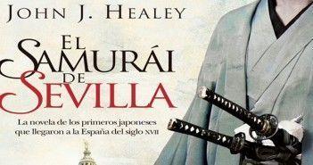 Detalle de la portada de la novela histórica El samurái de Sevilla, de John J. Healey, publicada por La Esfera de los libros