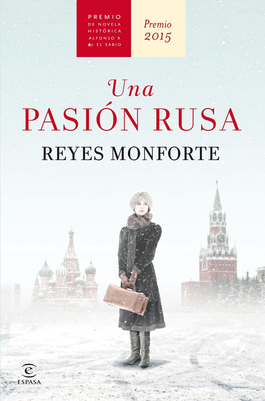 Portada de Una pasión rusa, de Reyes Monforte, en la editorial Espasa.