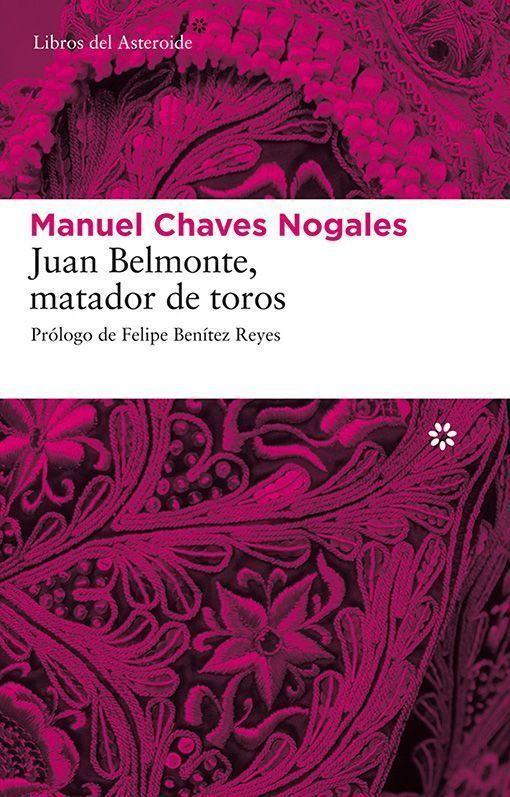 Juan Belmonte, matador de toros, de Manuel Chaves Nogales, en Libros del Asteroide, es una de las biografías más importantes del siglo XX.