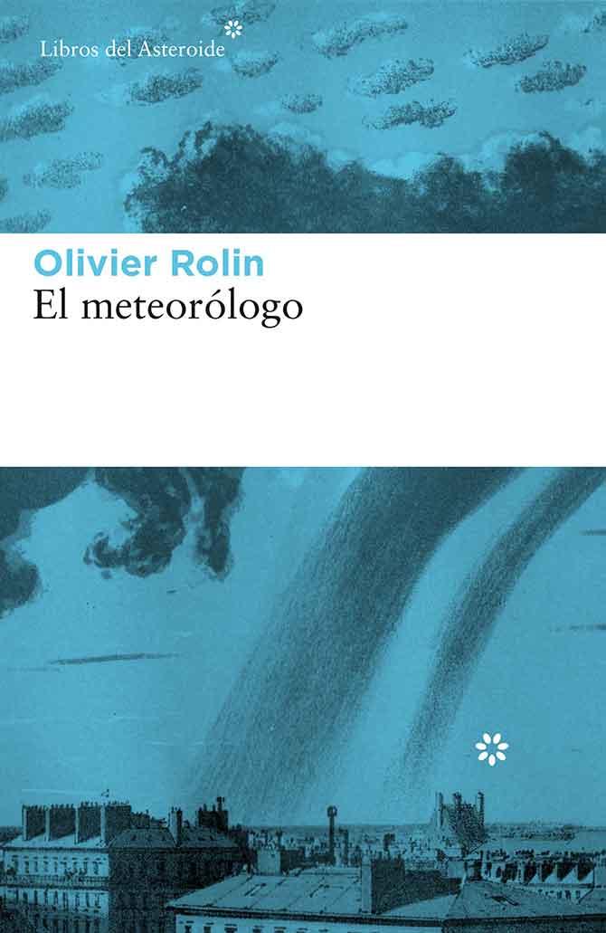 EL meteorologo de Olivier Rolin Libros del Asteroide
